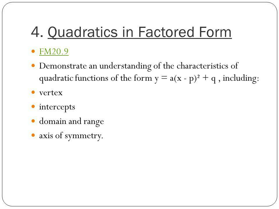 4. Quadratics in Factored Form FM20.9 Demonstrate an understanding of the characteristics of quadratic functions of the form y = a(x - p)² + q, includ