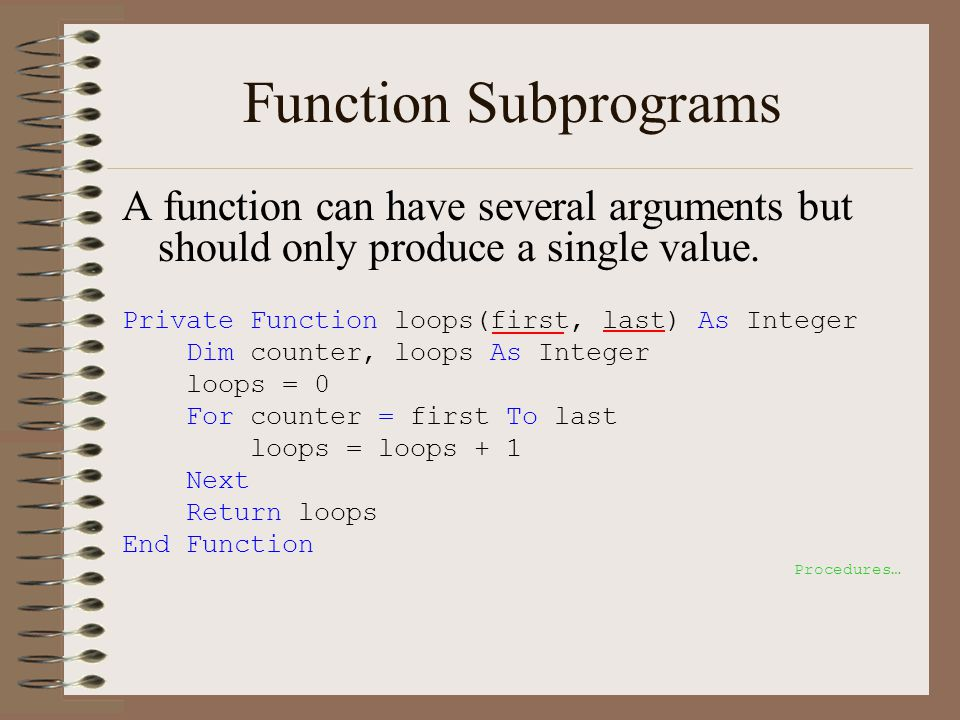 Function Subprograms A function can have several arguments but should only produce a single value.
