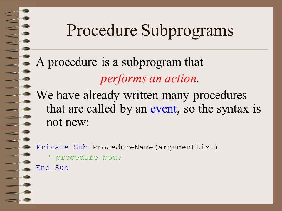 Procedure Subprograms A procedure is a subprogram that performs an action.