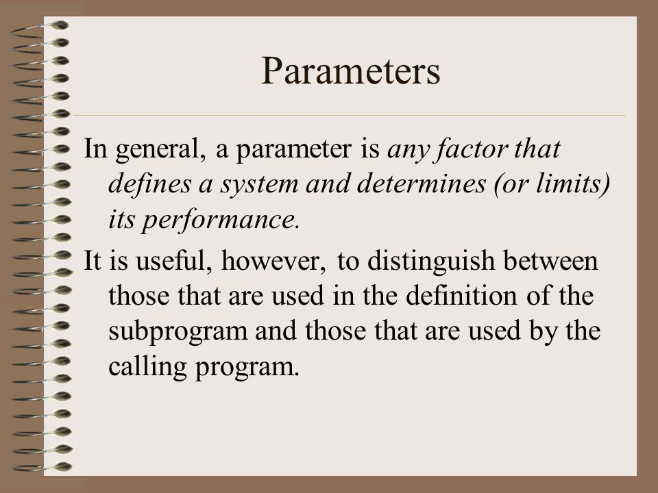 Parameters In general, a parameter is any factor that defines a system and determines (or limits) its performance.