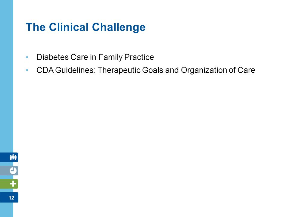 12 The Clinical Challenge Diabetes Care in Family Practice CDA Guidelines: Therapeutic Goals and Organization of Care