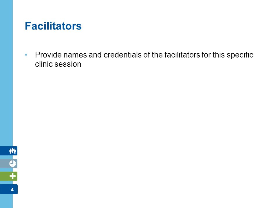 4 Facilitators Provide names and credentials of the facilitators for this specific clinic session