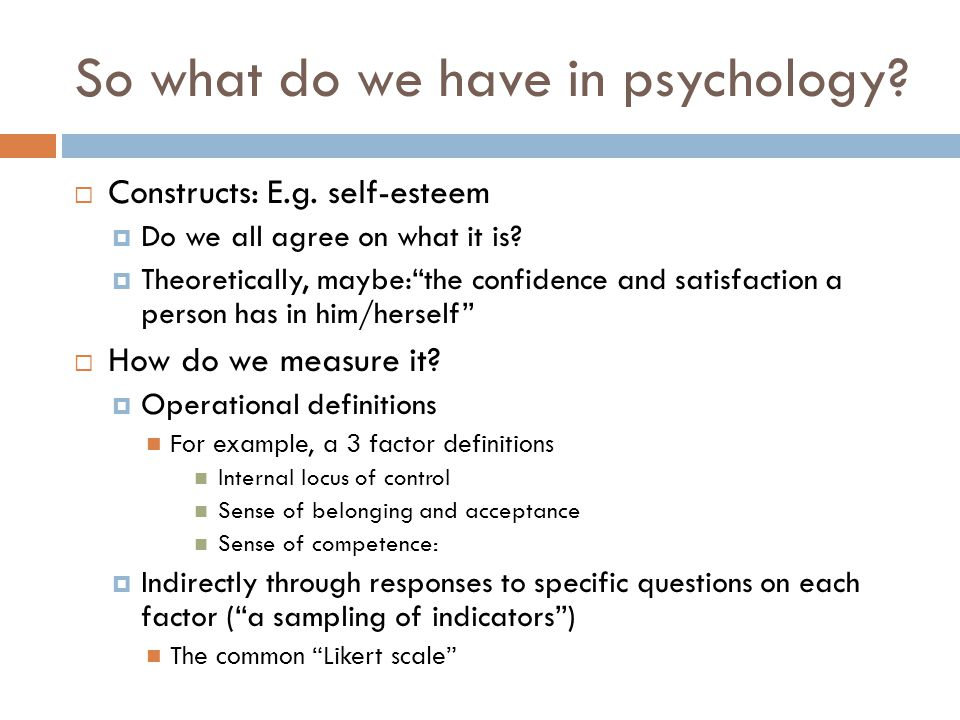 So what do we have in psychology. Constructs: E.g.