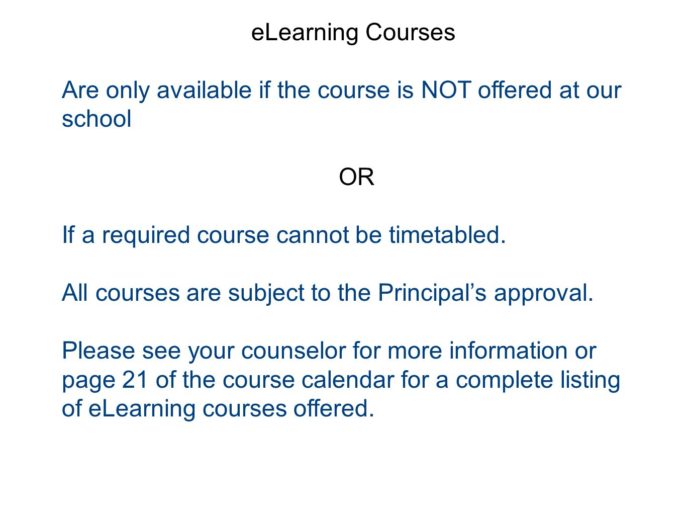 eLearning Courses Are only available if the course is NOT offered at our school OR If a required course cannot be timetabled. All courses are subject
