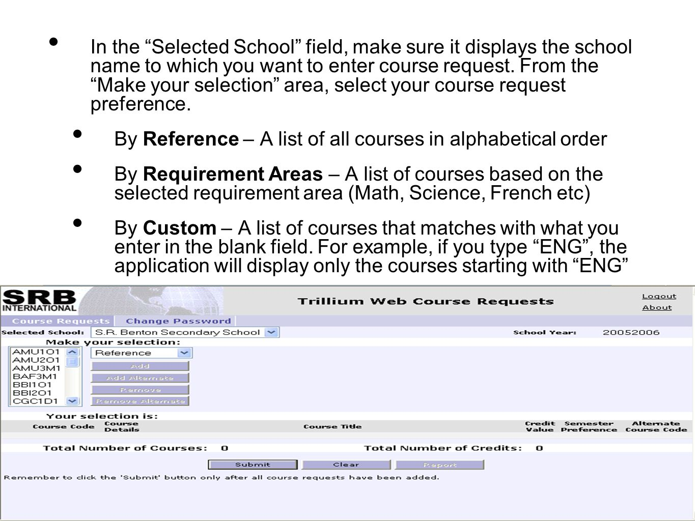 In the Selected School field, make sure it displays the school name to which you want to enter course request.