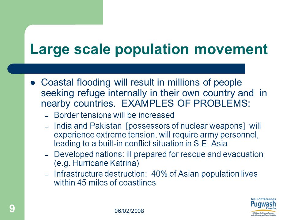 06/02/2008 9 Large scale population movement Coastal flooding will result in millions of people seeking refuge internally in their own country and in nearby countries.