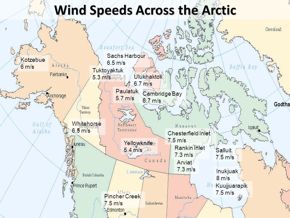 Wind Speeds Across the Arctic Tuktoyaktuk 5.3 m/s Kotzebue 6 m/s Ulukhaktok 6.7 m/s Sachs Harbour 6.5 m/s Paulatuk 5.7 m/s Rankin Inlet 7.3 m/s Cambri