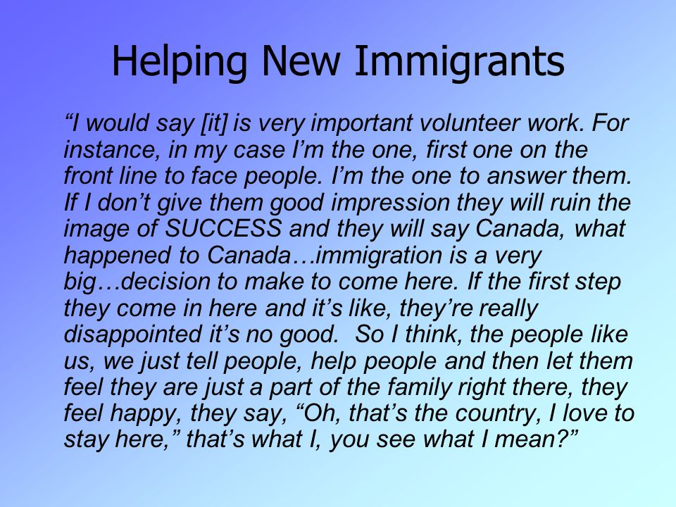 Helping New Immigrants I would say [it] is very important volunteer work.