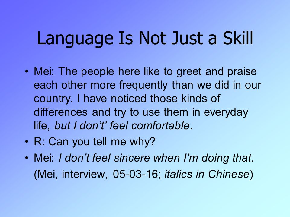 Language Is Not Just a Skill Mei: The people here like to greet and praise each other more frequently than we did in our country.