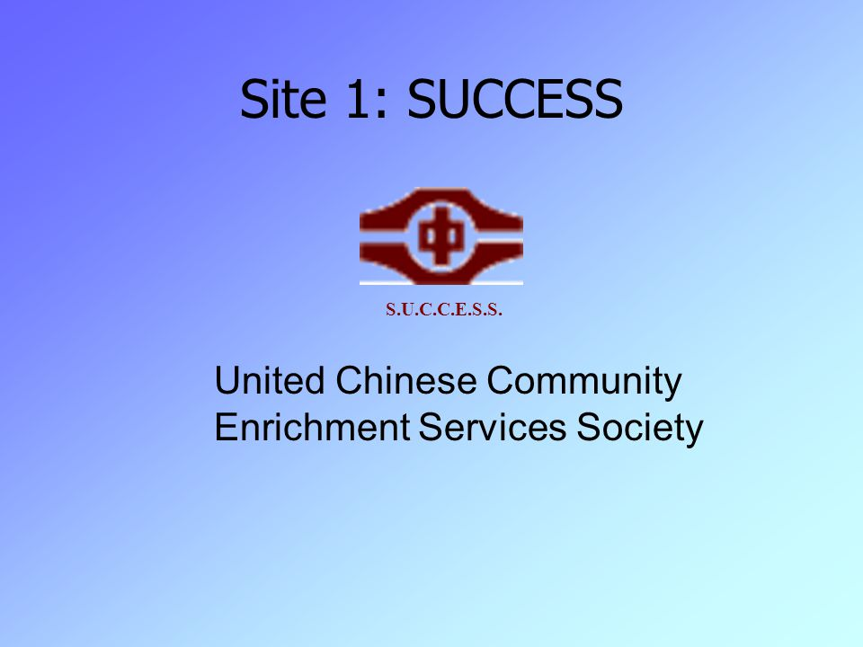 Site 1: SUCCESS United Chinese Community Enrichment Services Society S.U.C.C.E.S.S.