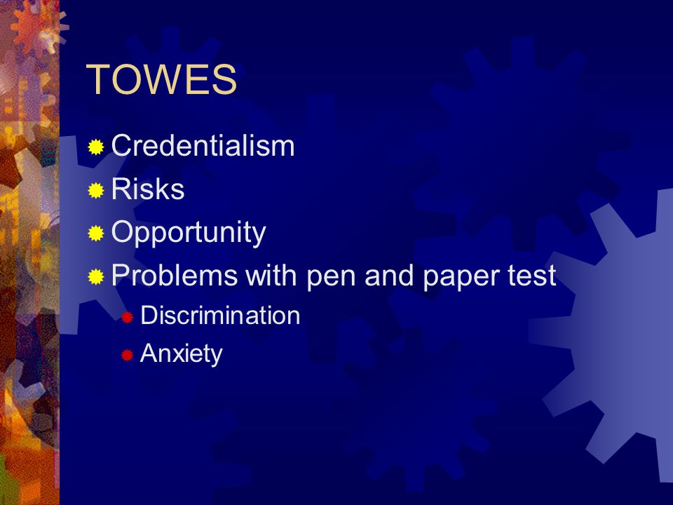 TOWES  Credentialism  Risks  Opportunity  Problems with pen and paper test  Discrimination  Anxiety