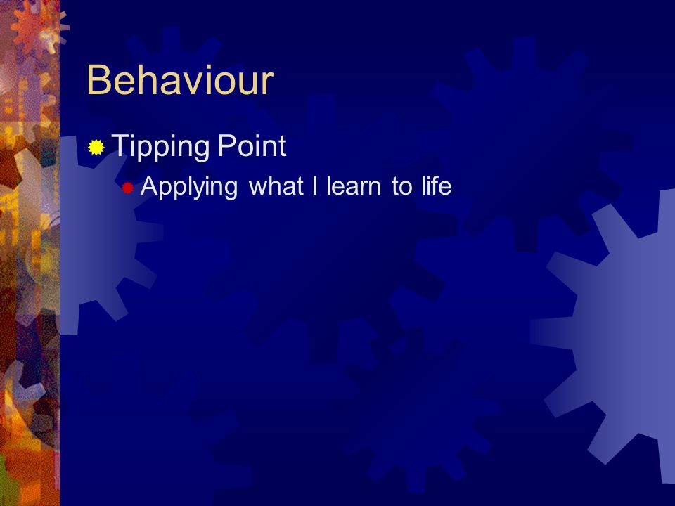 Behaviour  Tipping Point  Applying what I learn to life