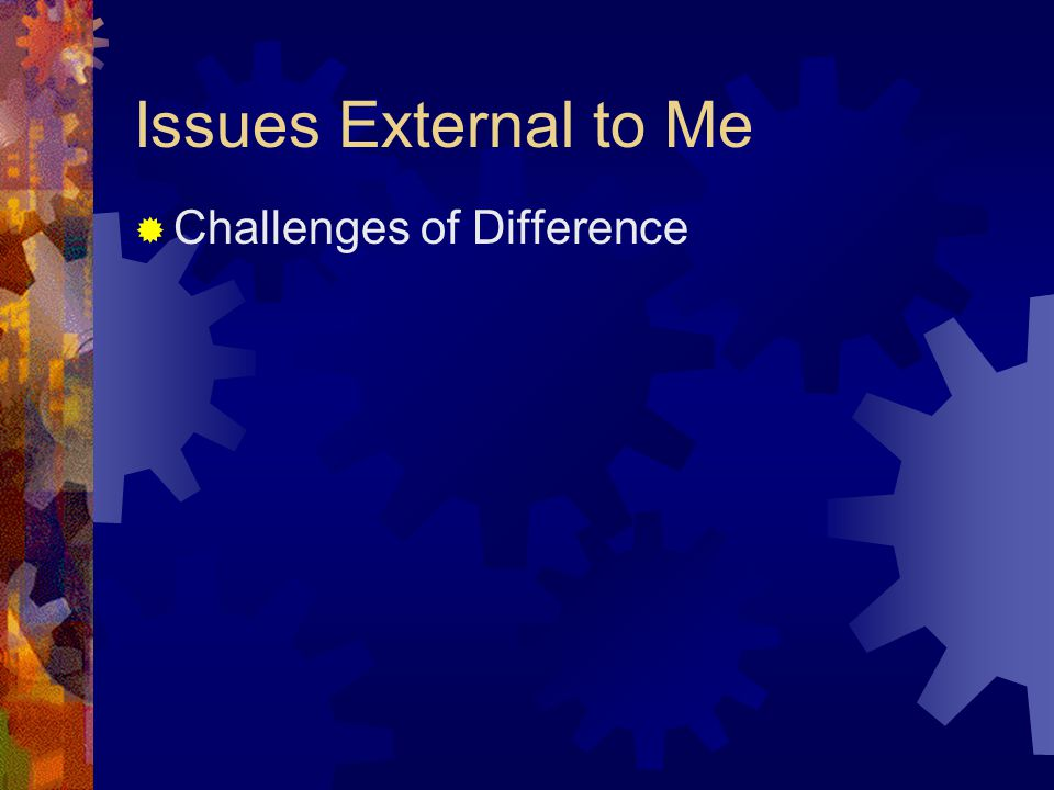 Issues External to Me  Challenges of Difference