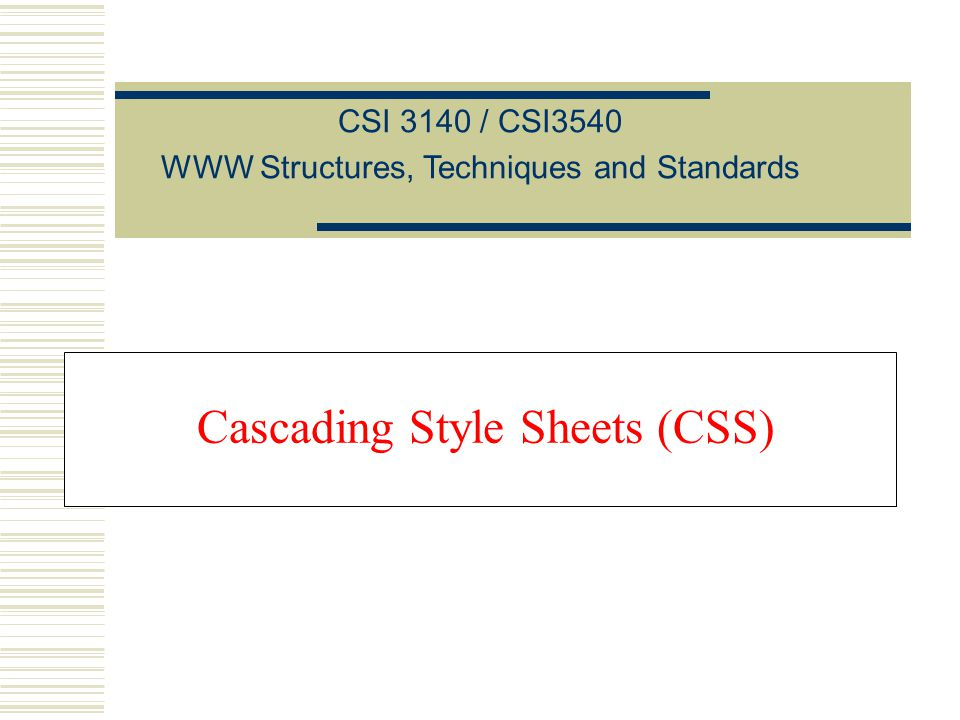 Cascading Style Sheets (CSS) CSI 3140 / CSI3540 WWW Structures, Techniques and Standards