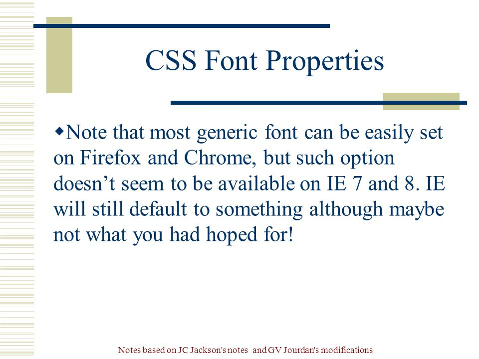 Notes based on JC Jackson s notes and GV Jourdan s modifications CSS Font Properties  Note that most generic font can be easily set on Firefox and Chrome, but such option doesn't seem to be available on IE 7 and 8.