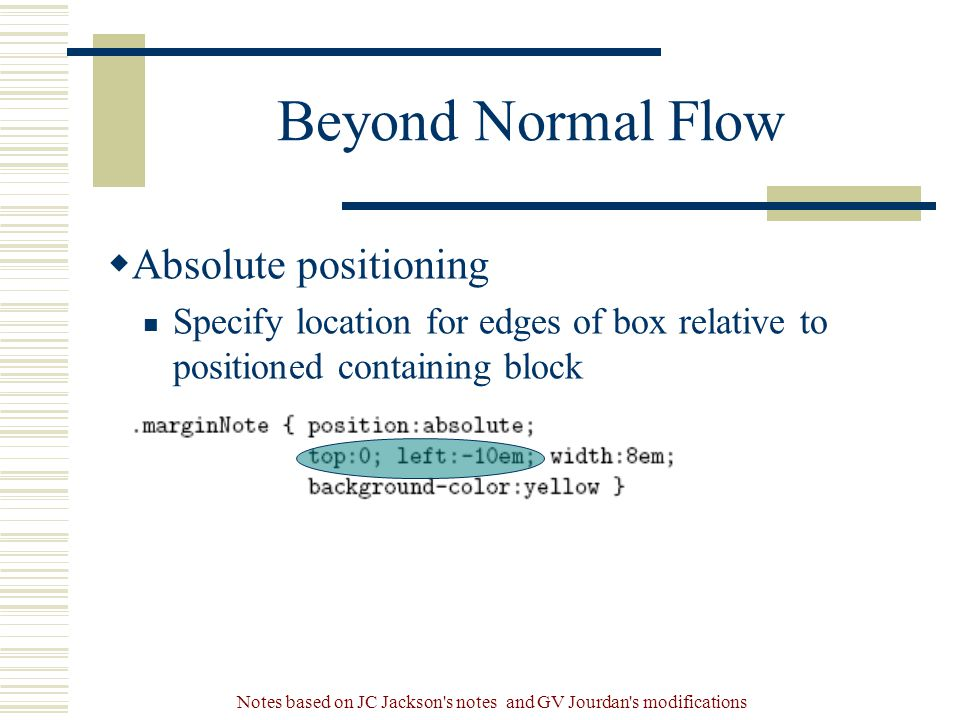 Notes based on JC Jackson s notes and GV Jourdan s modifications Beyond Normal Flow  Absolute positioning Specify location for edges of box relative to positioned containing block