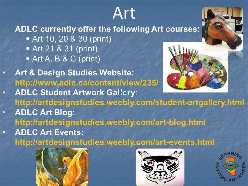 Art ADLC currently offer the following Art courses: Art 10, 20 & 30 (print) Art 21 & 31 (print) Art A, B & C (print) Art & Design Studies Website: htt