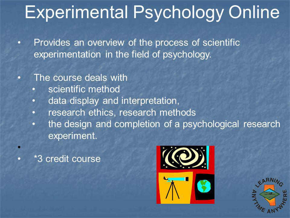 Experimental Psychology Online Provides an overview of the process of scientific experimentation in the field of psychology. The course deals with sci