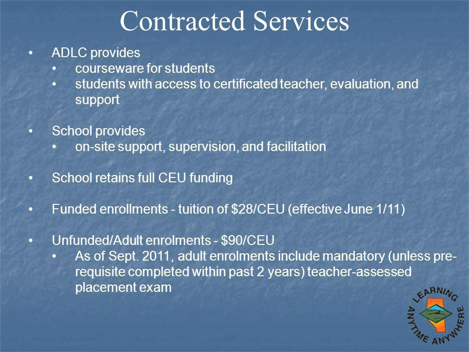 Contracted Services ADLC provides courseware for students students with access to certificated teacher, evaluation, and support School provides on-sit