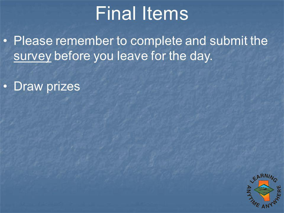 Final Items Please remember to complete and submit the survey before you leave for the day.