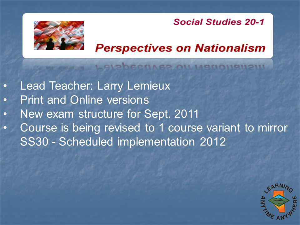 Lead Teacher: Larry Lemieux Print and Online versions New exam structure for Sept.