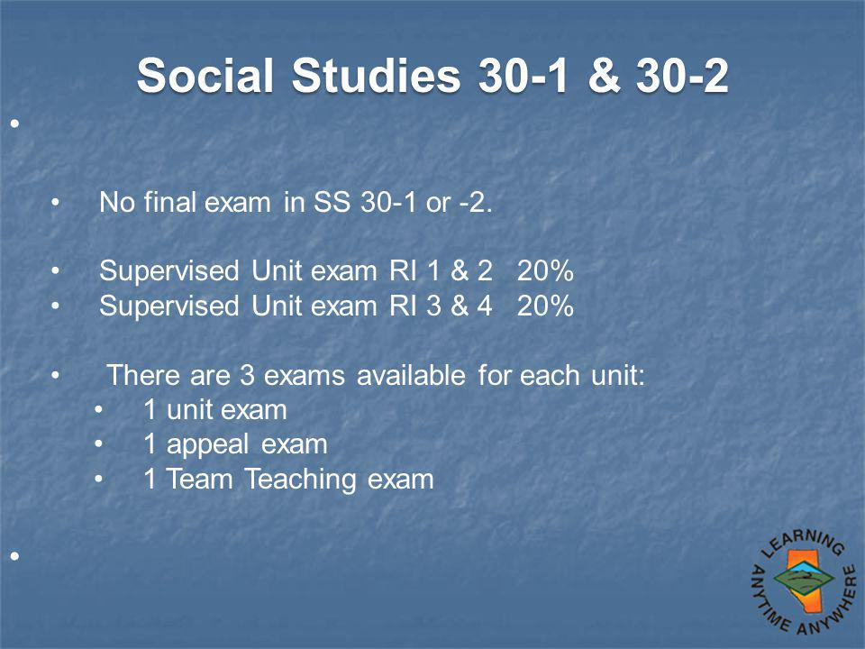 Social Studies 30-1 & 30-2 No final exam in SS 30-1 or -2.