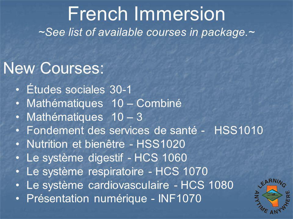 French Immersion ~See list of available courses in package.~ New Courses: Études sociales 30-1 Mathématiques 10 – Combiné Mathématiques 10 – 3 Fondeme