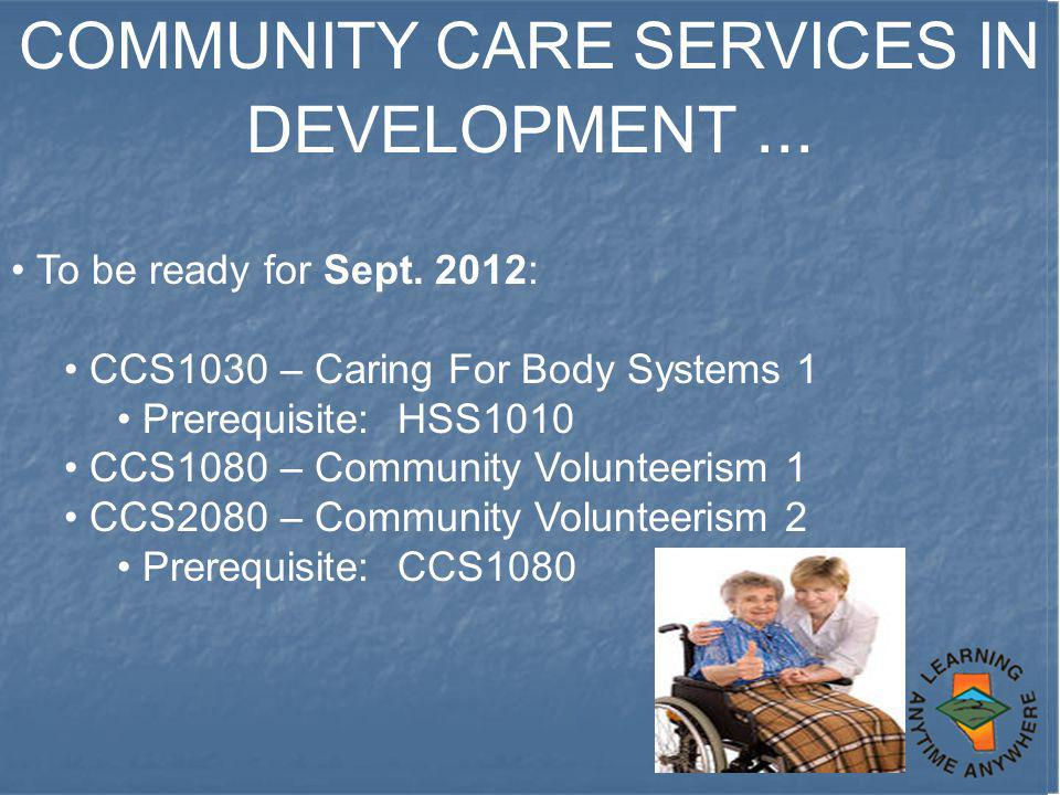 COMMUNITY CARE SERVICES IN DEVELOPMENT...To be ready for Sept.