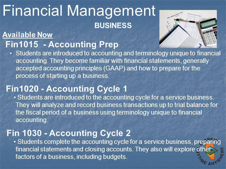 Financial Management BUSINESS Available Now Fin1015 - Accounting Prep Students are introduced to accounting and terminology unique to financial accounting.