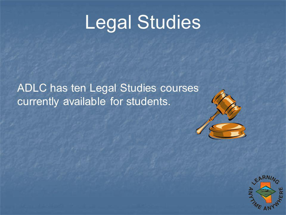 Legal Studies ADLC has ten Legal Studies courses currently available for students.