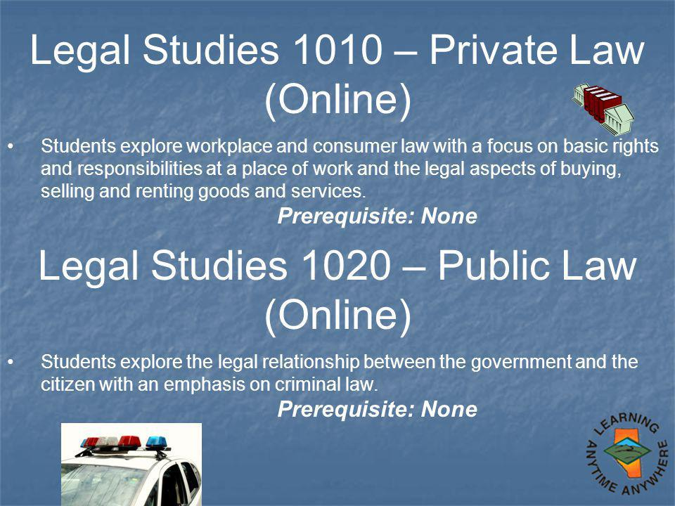Legal Studies 1010 – Private Law (Online) Students explore workplace and consumer law with a focus on basic rights and responsibilities at a place of