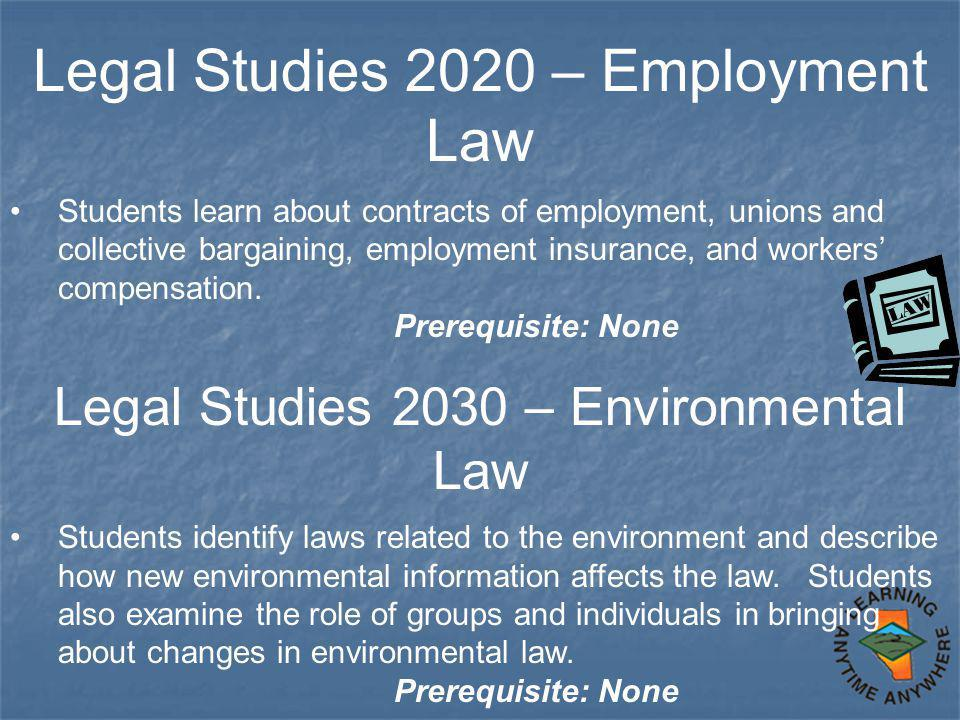 Legal Studies 2020 – Employment Law Students learn about contracts of employment, unions and collective bargaining, employment insurance, and workers' compensation.