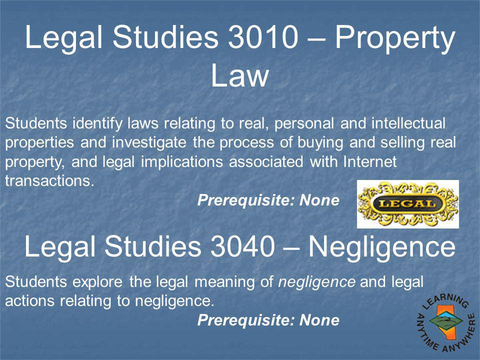 Legal Studies 3010 – Property Law Students identify laws relating to real, personal and intellectual properties and investigate the process of buying