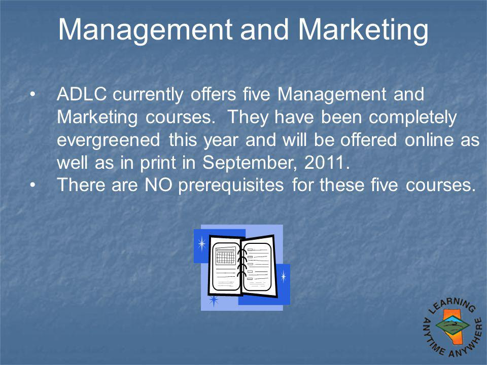 Management and Marketing ADLC currently offers five Management and Marketing courses. They have been completely evergreened this year and will be offe
