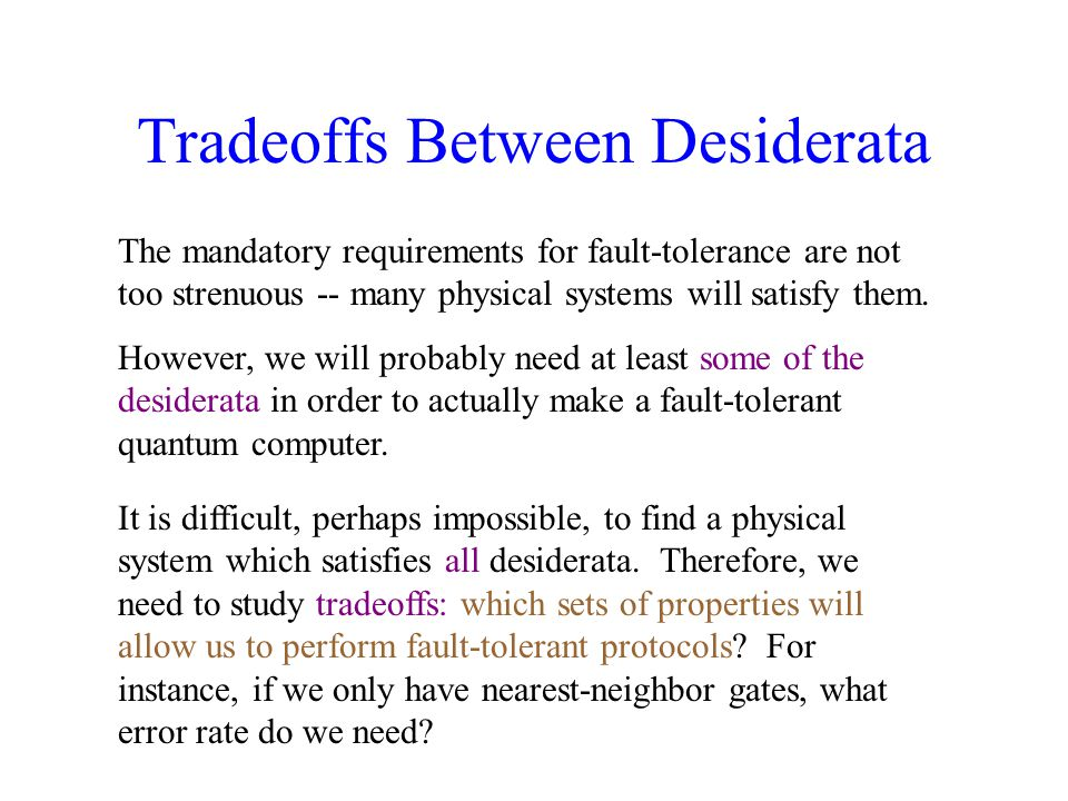 Tradeoffs Between Desiderata It is difficult, perhaps impossible, to find a physical system which satisfies all desiderata.