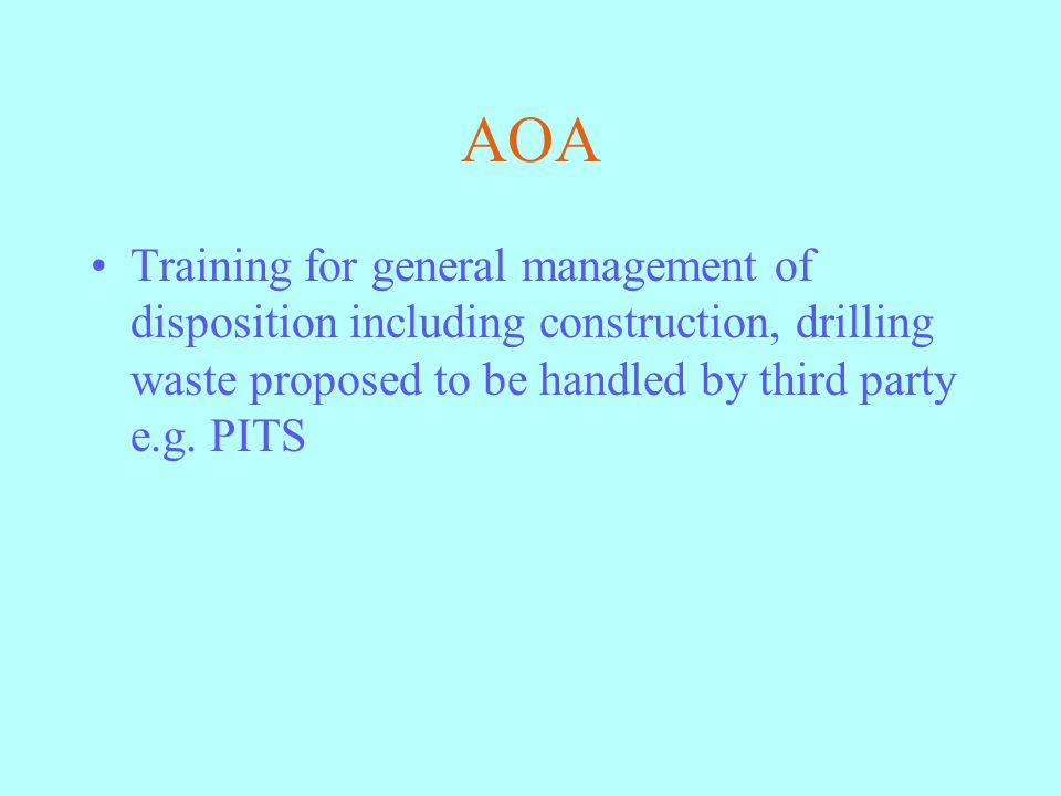 AOA Training for general management of disposition including construction, drilling waste proposed to be handled by third party e.g.