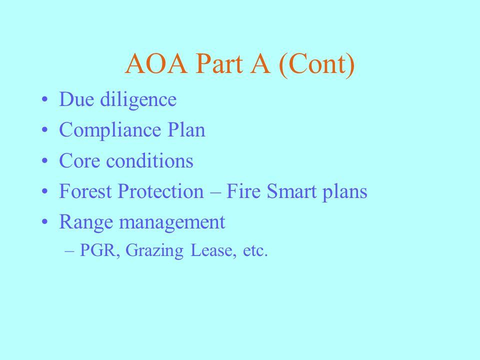 AOA Part A (Cont) Due diligence Compliance Plan Core conditions Forest Protection – Fire Smart plans Range management –PGR, Grazing Lease, etc.