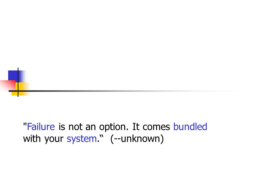 Failure is not an option. It comes bundled with your system. (--unknown)