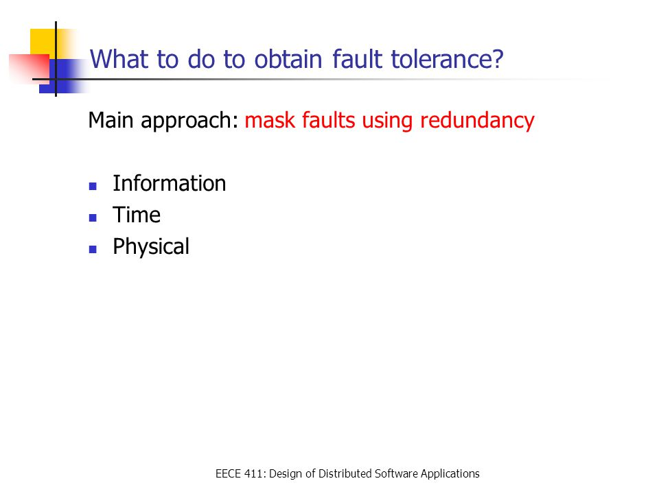 EECE 411: Design of Distributed Software Applications What to do to obtain fault tolerance.