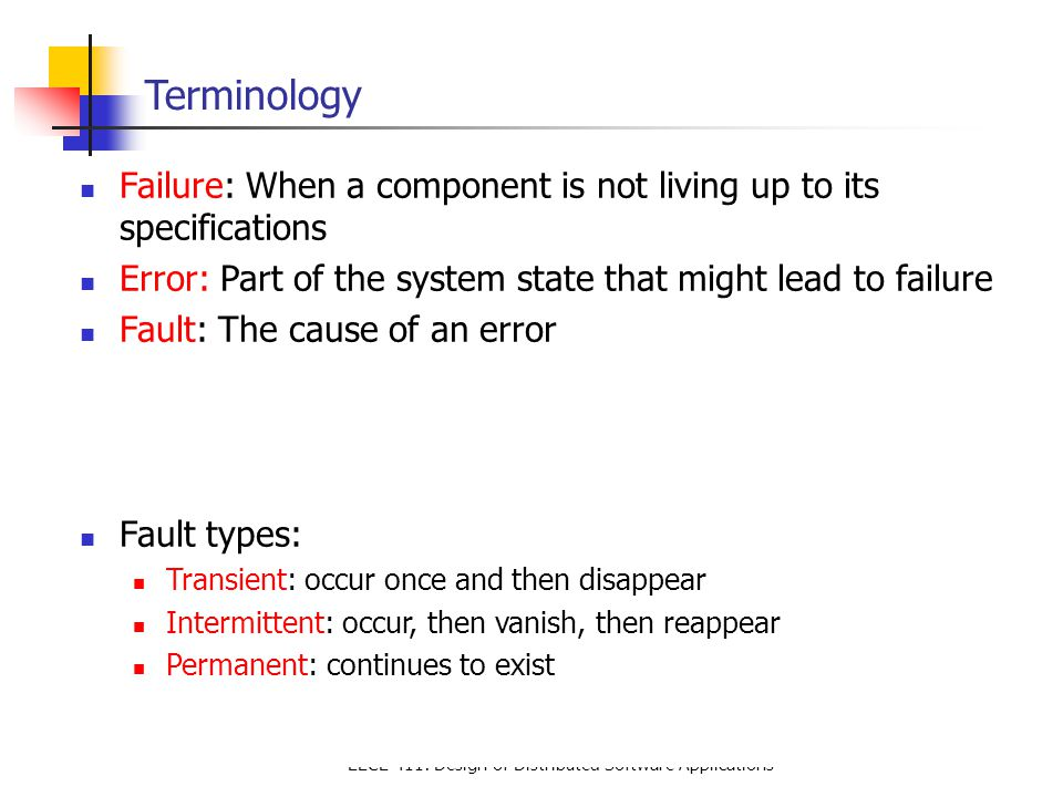 EECE 411: Design of Distributed Software Applications Virtual Synchrony – Notes If a sender S ∊ V crashes, its multicast message m is flushed before S is removed from V: m will never be delivered after the point that V changes Note: Messages from S may still be delivered to all, or none (nonfaulty) processes in V before they all agree on a new view to which S does not belong If a receiver P fails, a message m may be lost but can be recovered as we know exactly what has been received in V.