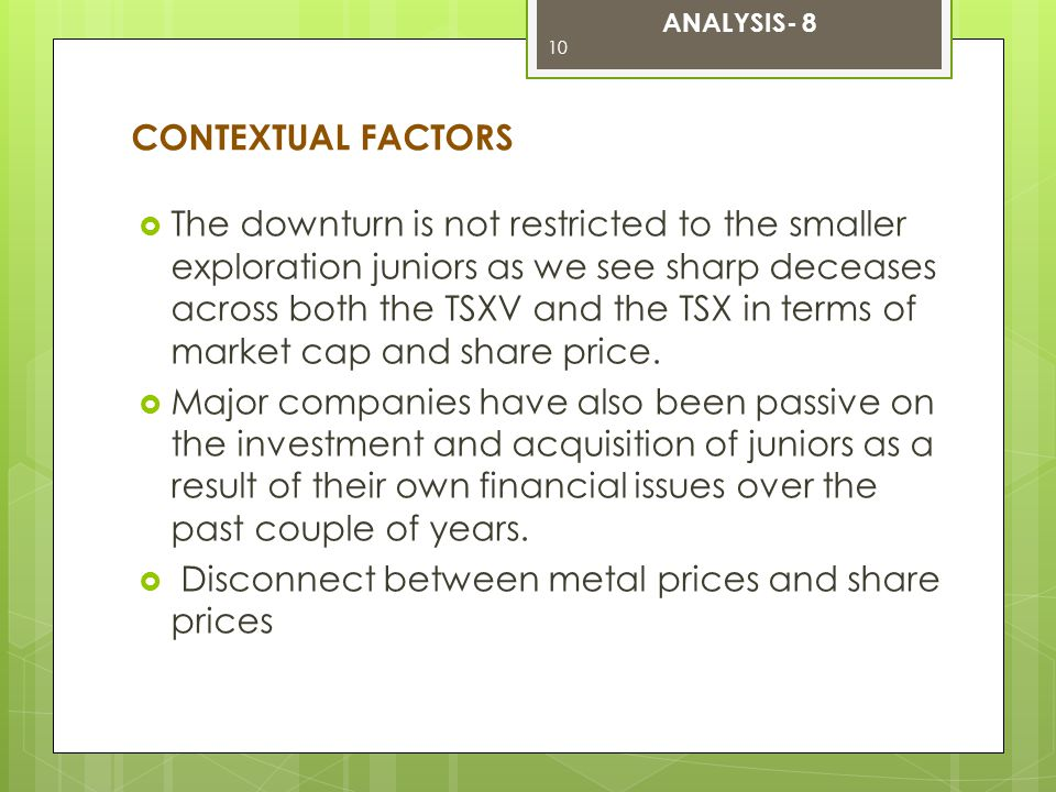  The downturn is not restricted to the smaller exploration juniors as we see sharp deceases across both the TSXV and the TSX in terms of market cap and share price.