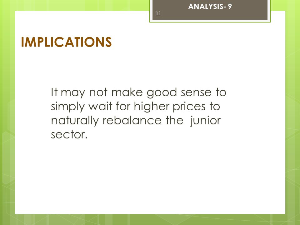 It may not make good sense to simply wait for higher prices to naturally rebalance the junior sector.
