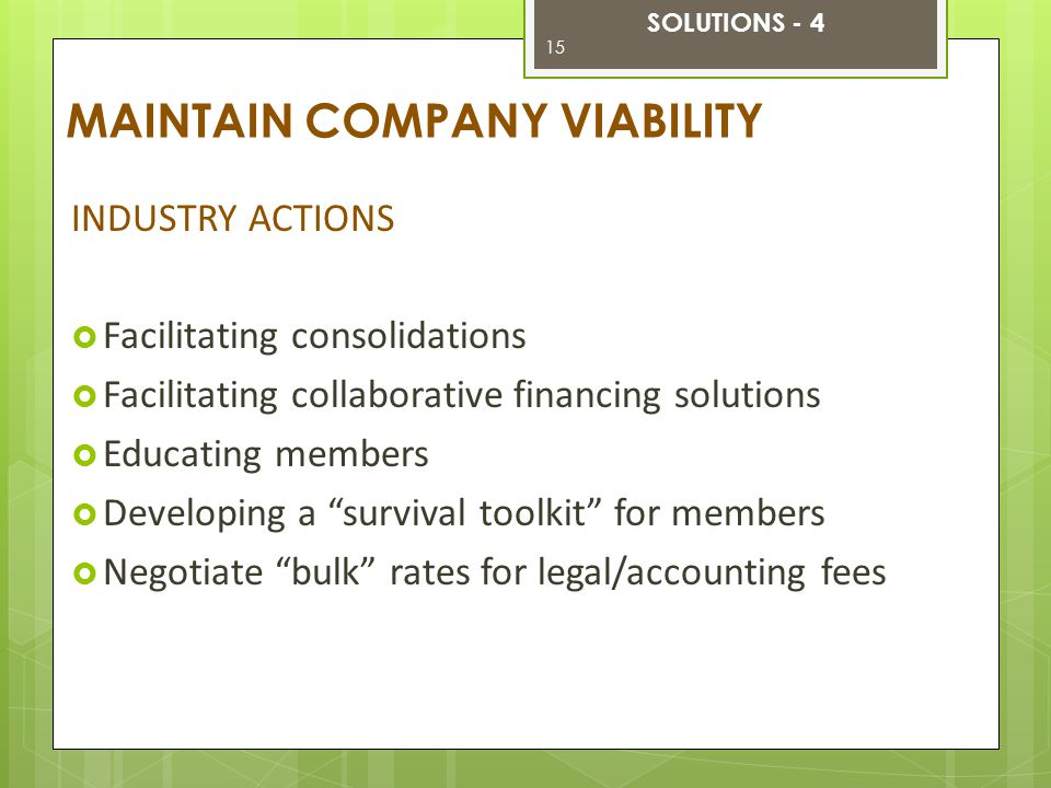 "INDUSTRY ACTIONS  Facilitating consolidations  Facilitating collaborative financing solutions  Educating members  Developing a ""survival toolkit"""