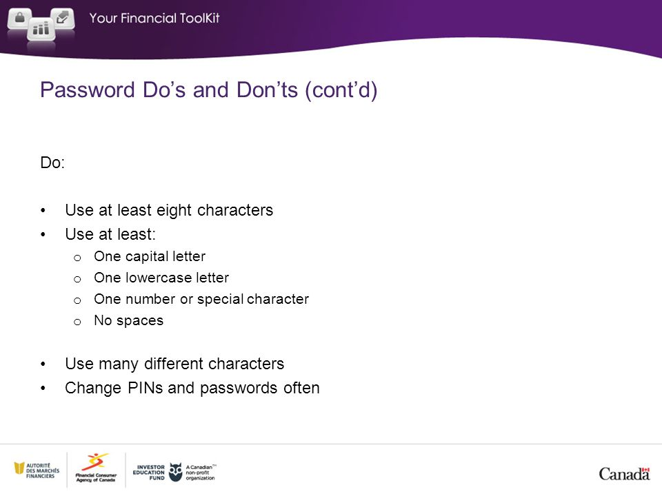 Password Do's and Don'ts (cont'd) Do: Use at least eight characters Use at least: o One capital letter o One lowercase letter o One number or special