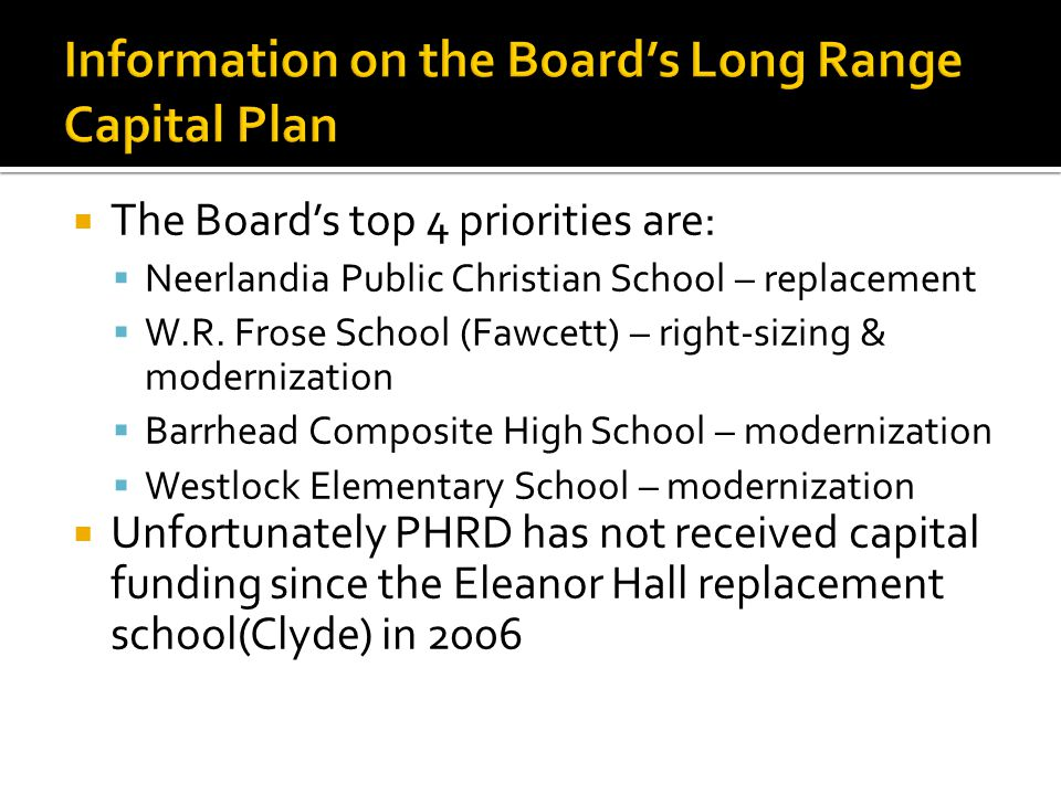  The Board's top 4 priorities are:  Neerlandia Public Christian School – replacement  W.R.