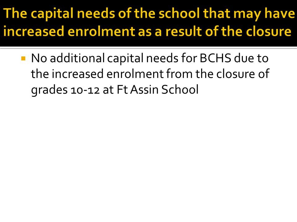  No additional capital needs for BCHS due to the increased enrolment from the closure of grades 10-12 at Ft Assin School