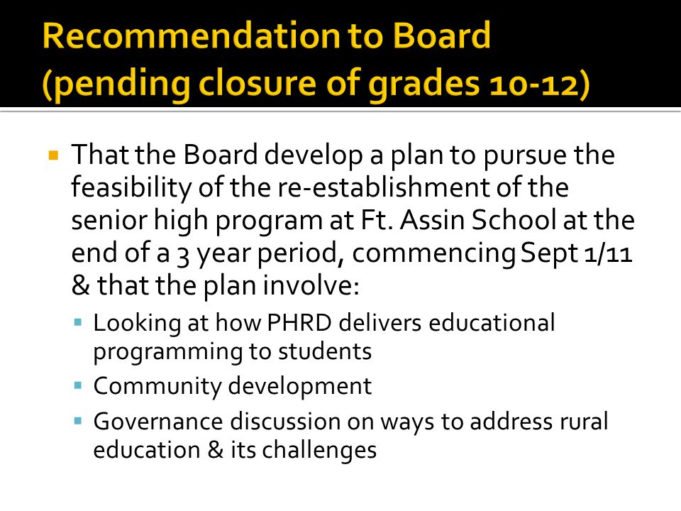  That the Board develop a plan to pursue the feasibility of the re-establishment of the senior high program at Ft.