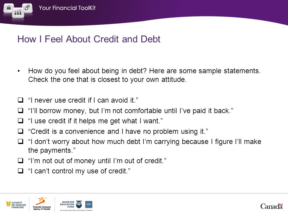 How I Feel About Credit and Debt How do you feel about being in debt? Here are some sample statements. Check the one that is closest to your own attit