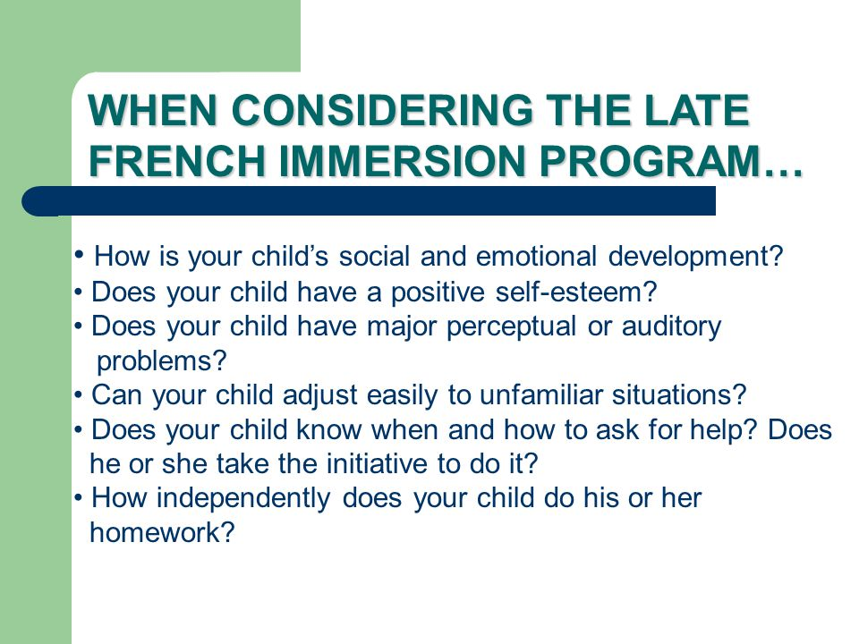 WHEN CONSIDERING THE LATE FRENCH IMMERSION PROGRAM… How is your child's social and emotional development? Does your child have a positive self-esteem?