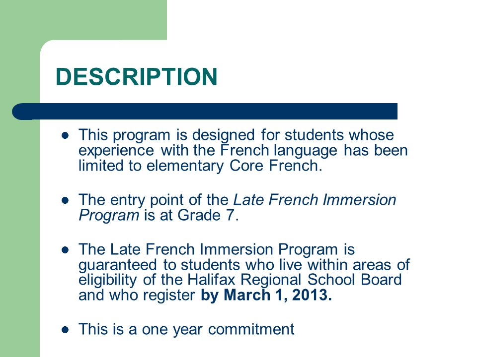 DESCRIPTION This program is designed for students whose experience with the French language has been limited to elementary Core French. The entry poin